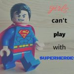 Girls don't play with superheroes!...How to talk to little kids about gender stereotypes.