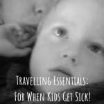 Travelling Essentials: For When Kids Get Sick