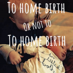 Home Birth Stories…here's mine!