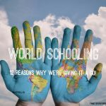 What is World Schooling and 12 reasons why we're giving it a go!