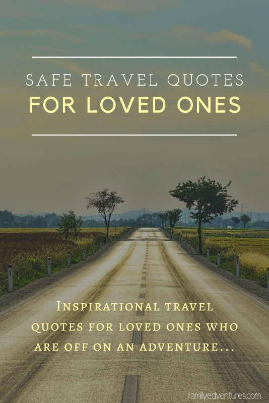 Safe travel quotes for loved ones | travel quotes for friend | adventure quotes