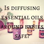 Diffusing Essential Oils Around Babies