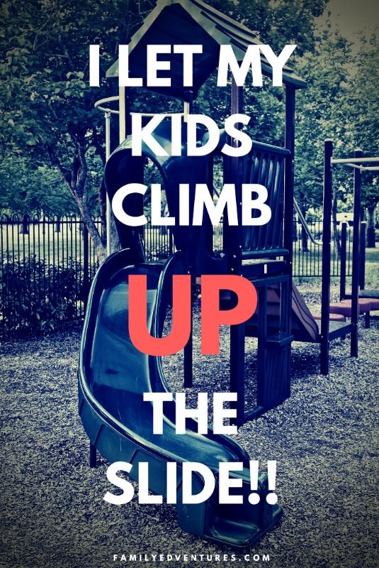 I let my kids climb up the slide