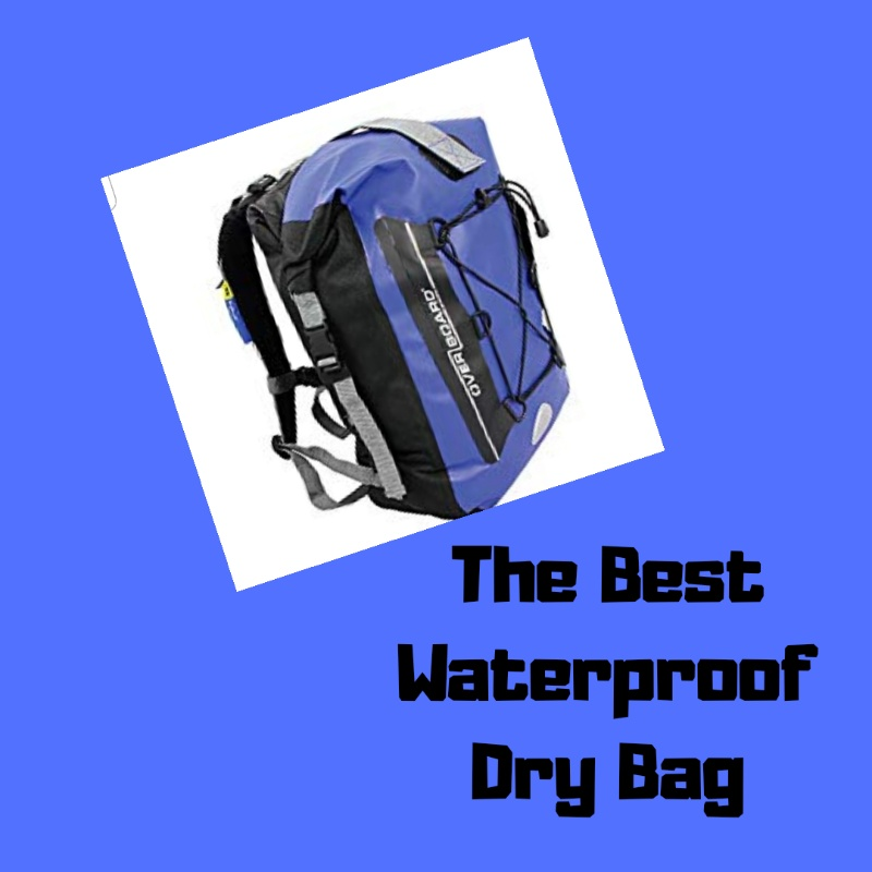 Best Dry Bag Backpack - Overboard Bag...it's affordable, looks good and is waterproof!