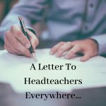 A Letter To Headteachers Everywhere…