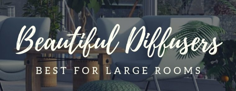 Beautiful Essential Oil Diffuser Large Room Guide
