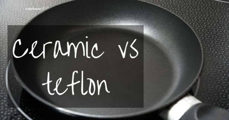 Ceramic Pans vs Teflon – which is better?