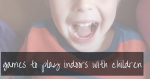 Loads Of Fun Games To Play Inside With Kids | free downloadable booklet