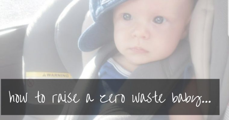 Raising A Zero Waste Baby in 2019