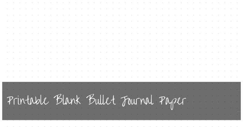 Bullet Journal Blank Paper | FREE bullet journal dot grid printable